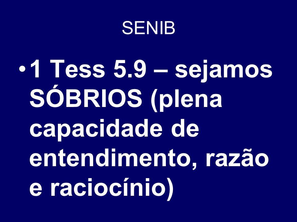 1 Tess 5.9 – sejamos SÓBRIOS (plena capacidade de entendimento, razão e raciocínio)