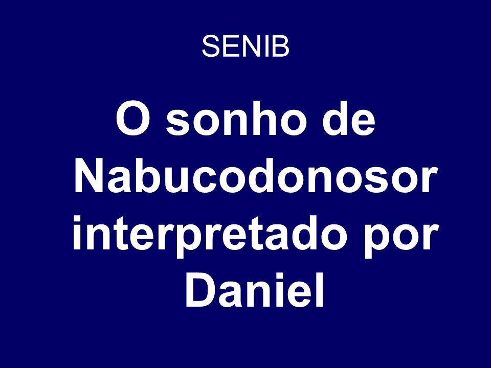 SENIB O sonho de Nabucodonosor interpretado por Daniel