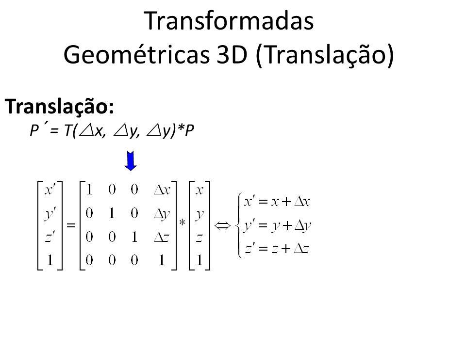 Transformadas Geométricas 3D (Translação) Translação: P´= T( x, y, y)*P