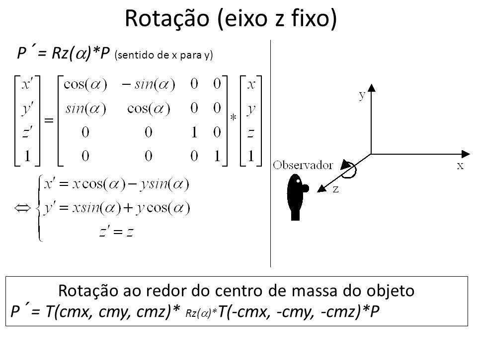 Rotação (eixo z fixo) P´= Rz( )*P (sentido de x para y) Rotação ao redor do centro de massa do objeto P´= T(cmx, cmy, cmz)* Rz( )* T(-cmx, -cmy, -cmz)