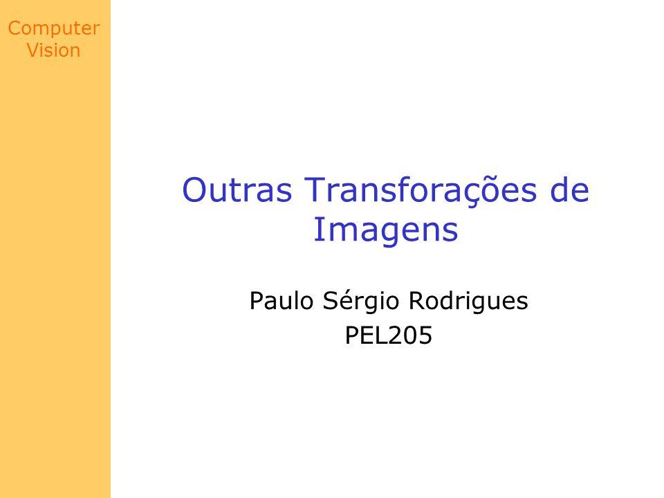Computer Vision Outras Transforações de Imagens Paulo Sérgio Rodrigues PEL205