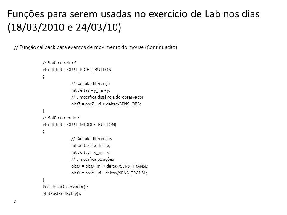 Funções para serem usadas no exercício de Lab nos dias (18/03/2010 e 24/03/10) // Função callback para eventos de movimento do mouse (Continuação) // Botão direito .