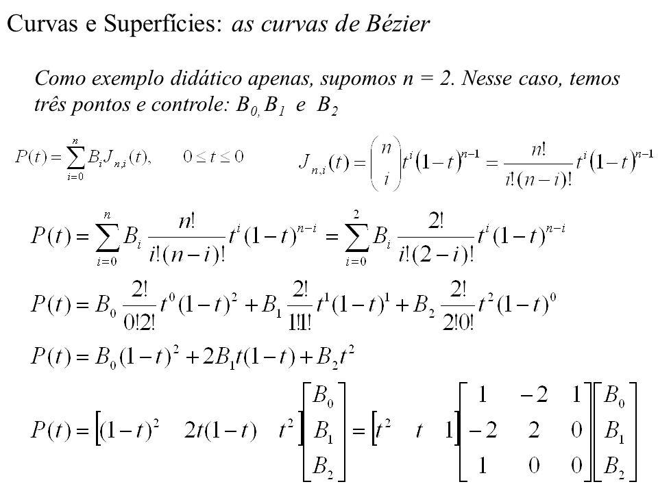 Curvas e Superfícies: as curvas de Bézier Como exemplo didático apenas, supomos n = 2. Nesse caso, temos três pontos e controle: B 0, B 1 e B 2