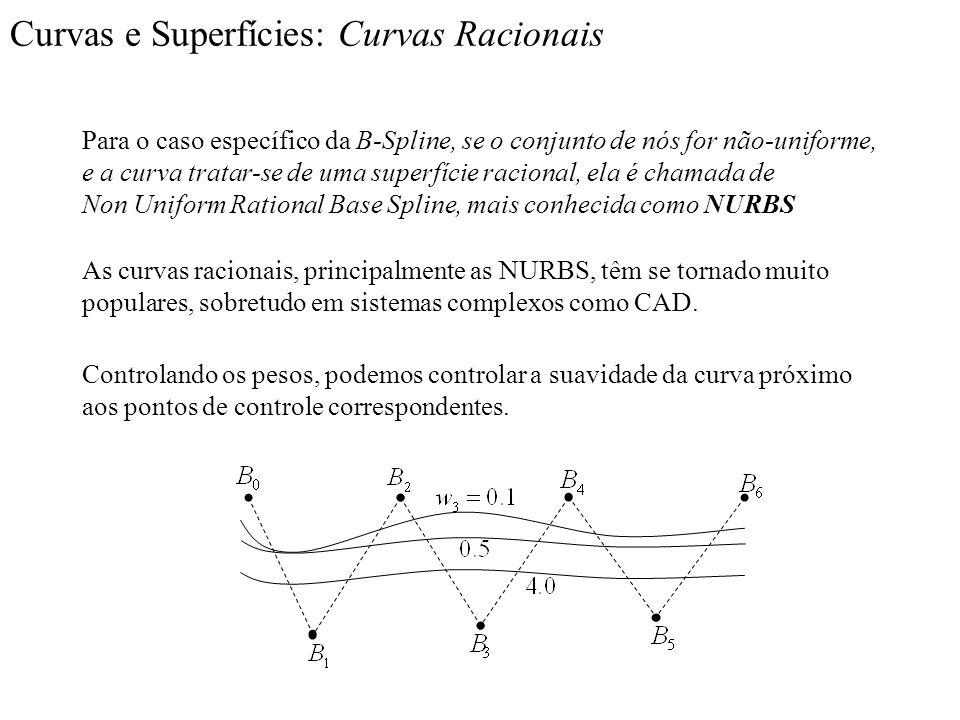 Curvas e Superfícies: Curvas Racionais Para o caso específico da B-Spline, se o conjunto de nós for não-uniforme, e a curva tratar-se de uma superfíci