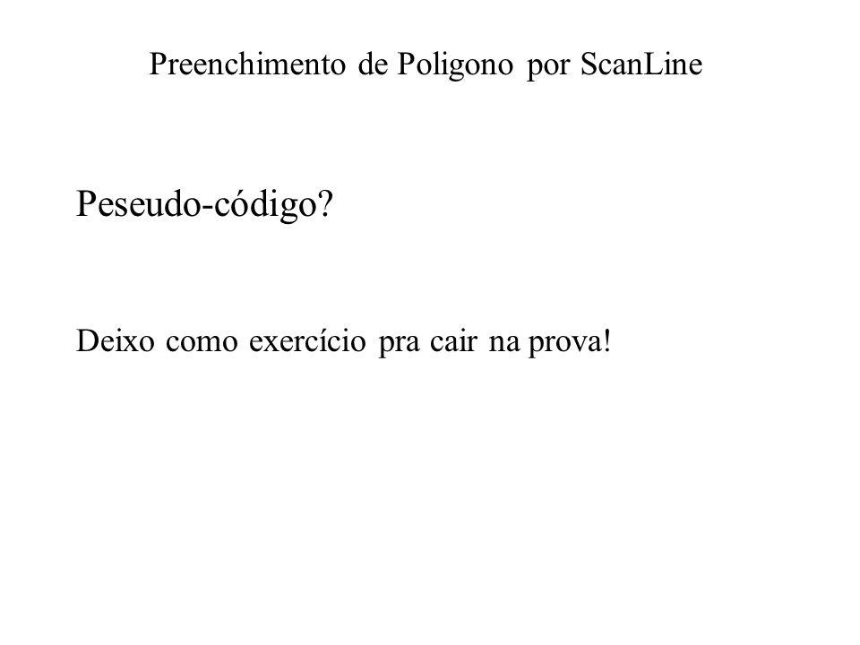 Preenchimento de Poligono por ScanLine Peseudo-código? Deixo como exercício pra cair na prova!