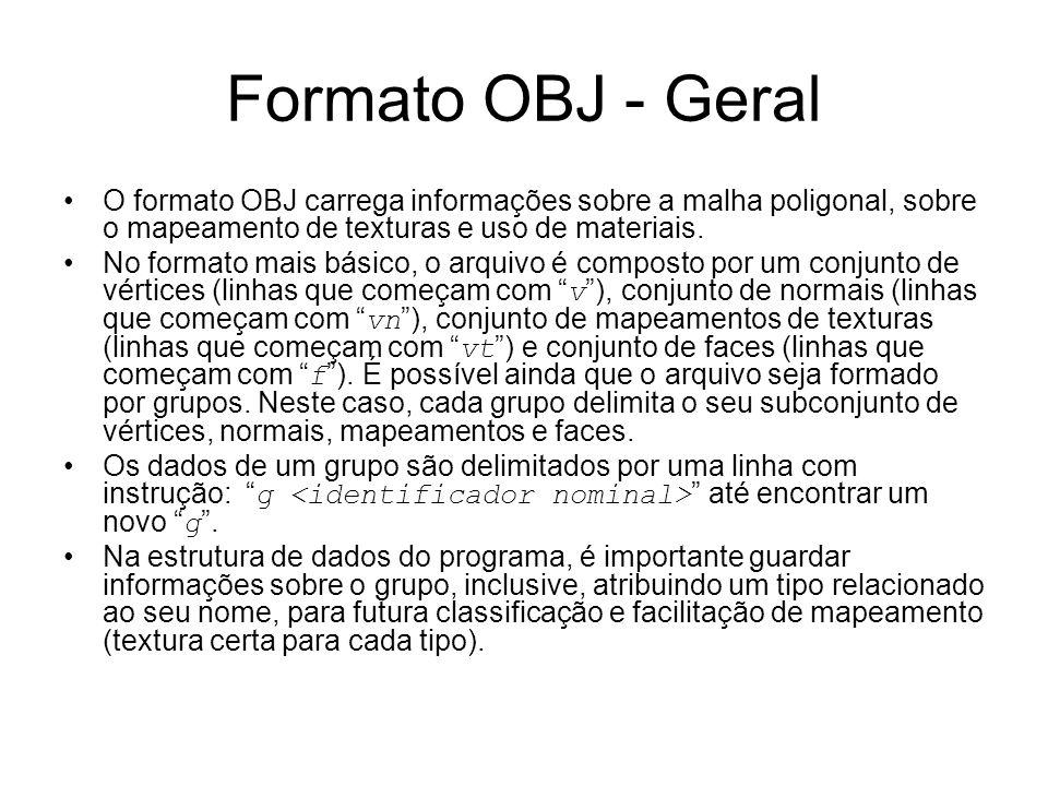 Formato OBJ - Geral O formato OBJ carrega informações sobre a malha poligonal, sobre o mapeamento de texturas e uso de materiais. No formato mais bási