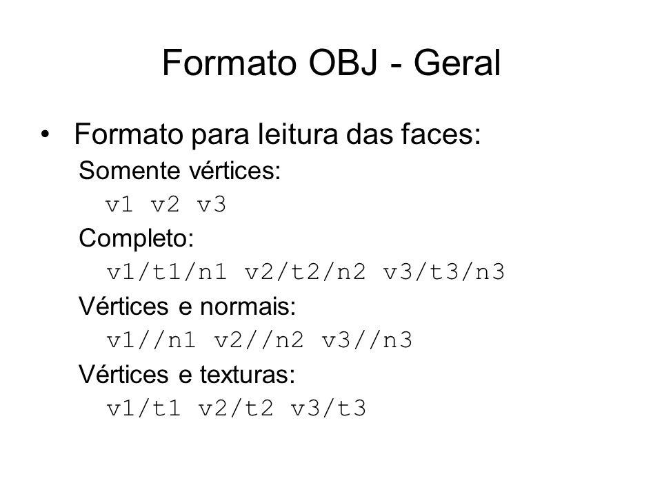 Formato OBJ - Geral Formato para leitura das faces: Somente vértices: v1 v2 v3 Completo: v1/t1/n1 v2/t2/n2 v3/t3/n3 Vértices e normais: v1//n1 v2//n2
