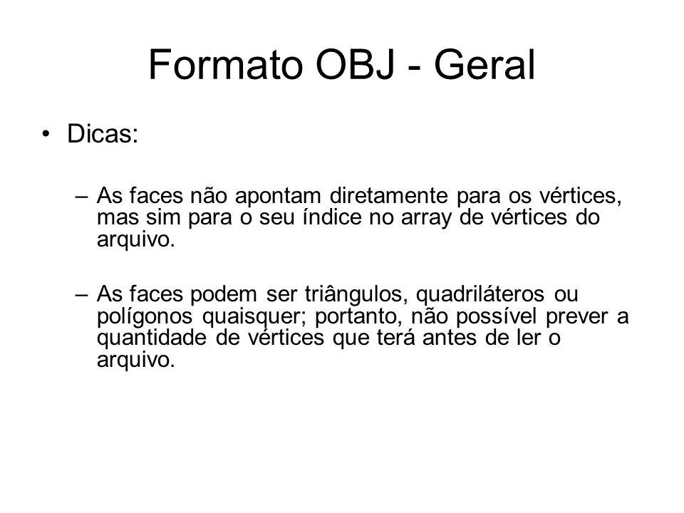 Formato OBJ - Geral Dicas: –As faces não apontam diretamente para os vértices, mas sim para o seu índice no array de vértices do arquivo. –As faces po