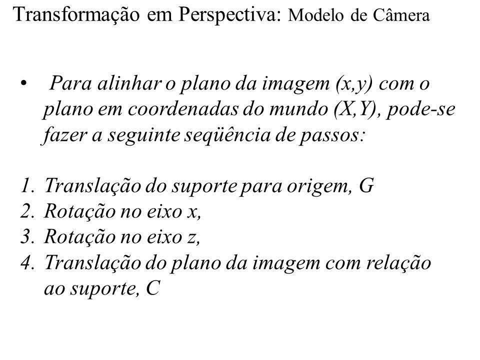 Para alinhar o plano da imagem (x,y) com o plano em coordenadas do mundo (X,Y), pode-se fazer a seguinte seqüência de passos: 1.Translação do suporte