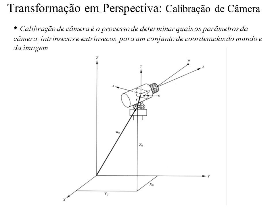 Transformação em Perspectiva: Calibração de Câmera Calibração de câmera é o processo de determinar quais os parâmetros da câmera, intrínsecos e extrín