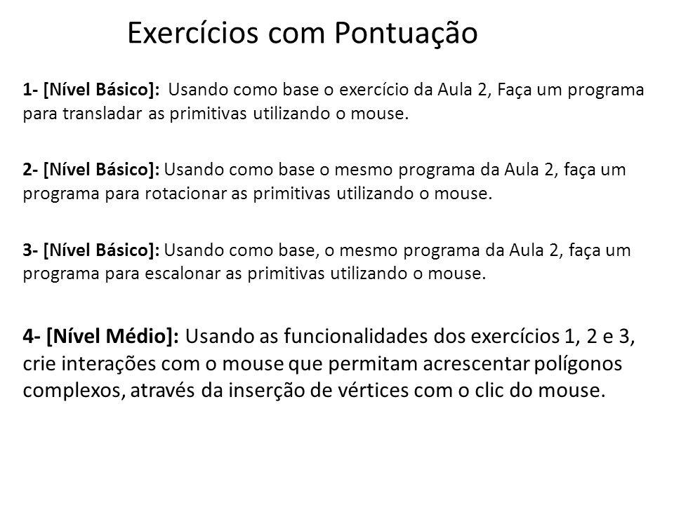 Exercícios com Pontuação 1- [Nível Básico]: Usando como base o exercício da Aula 2, Faça um programa para transladar as primitivas utilizando o mouse.