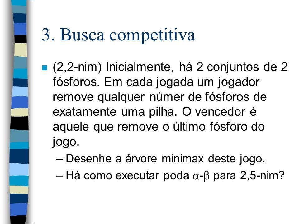 3. Busca competitiva n (2,2-nim) Inicialmente, há 2 conjuntos de 2 fósforos. Em cada jogada um jogador remove qualquer númer de fósforos de exatamente