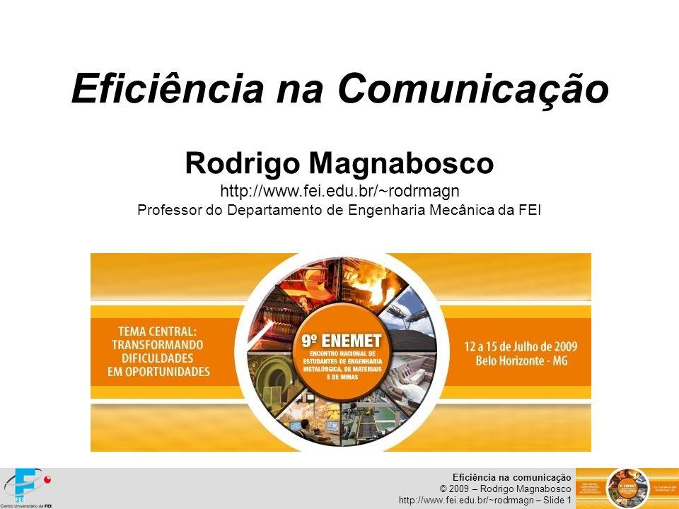 Eficiência na comunicação © 2009 – Rodrigo Magnabosco http://www.fei.edu.br/~rodrmagn – Slide 2 PROBLEMA NA EMPRESA Identificação do problema Proposição de solução com base no...