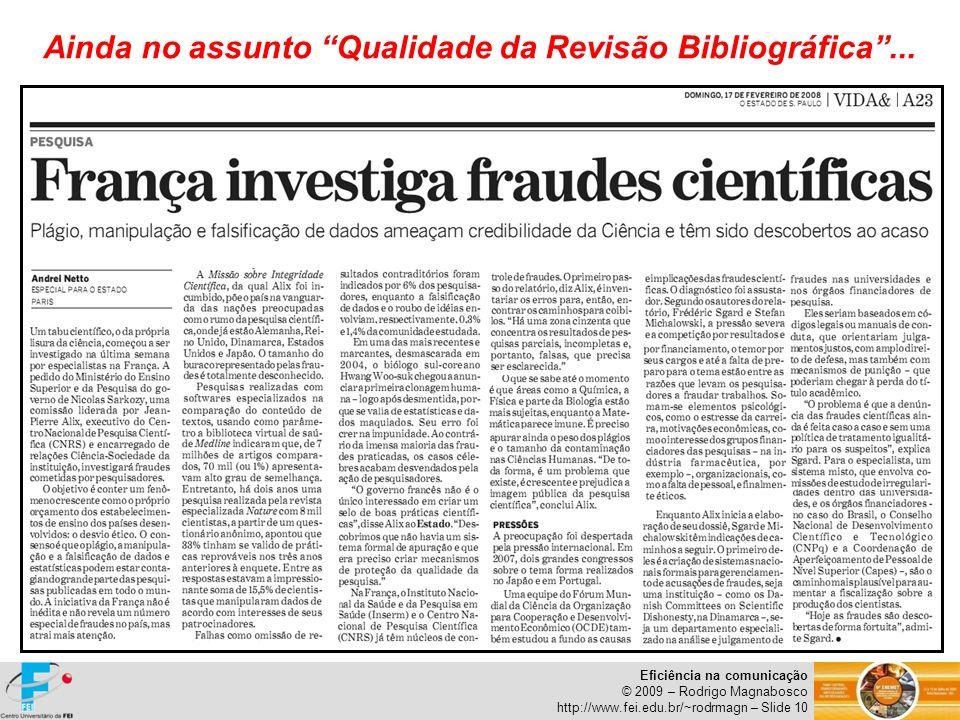 Eficiência na comunicação © 2009 – Rodrigo Magnabosco http://www.fei.edu.br/~rodrmagn – Slide 10 Ainda no assunto Qualidade da Revisão Bibliográfica..