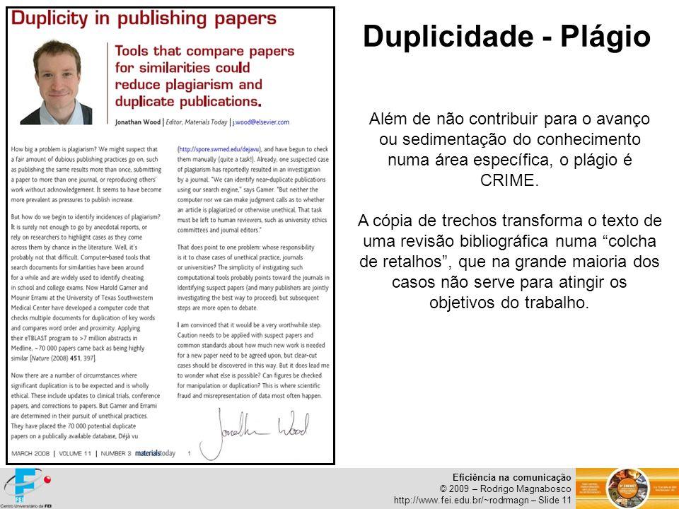 Eficiência na comunicação © 2009 – Rodrigo Magnabosco http://www.fei.edu.br/~rodrmagn – Slide 11 Duplicidade - Plágio Além de não contribuir para o av