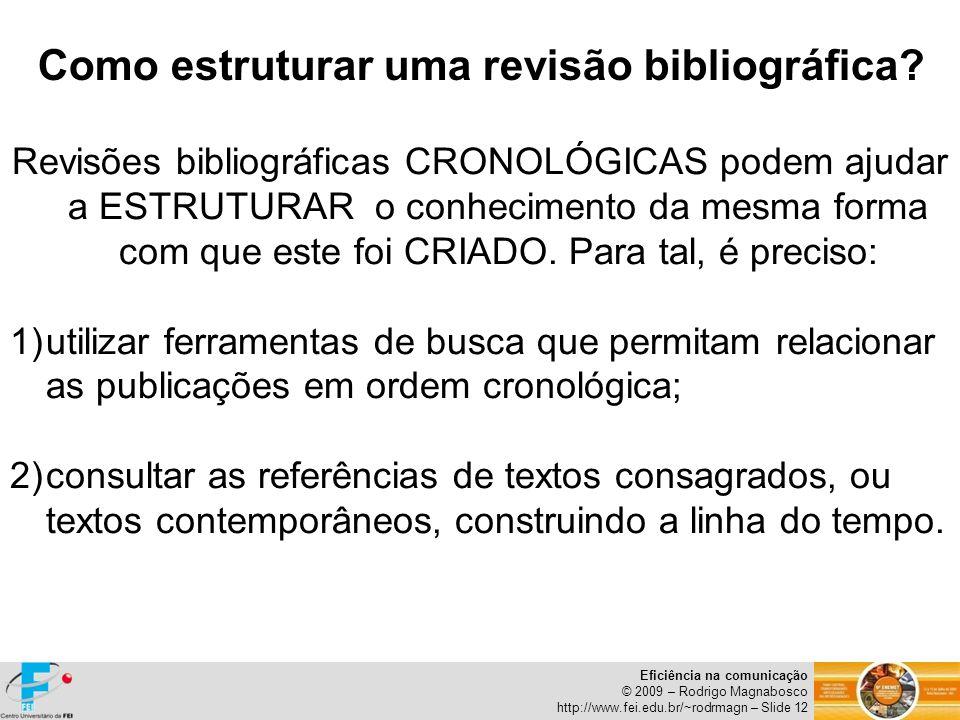 Eficiência na comunicação © 2009 – Rodrigo Magnabosco http://www.fei.edu.br/~rodrmagn – Slide 12 Como estruturar uma revisão bibliográfica? Revisões b