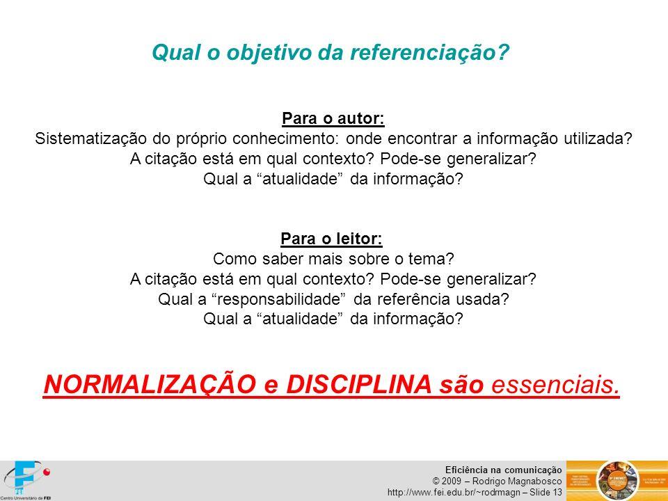 Eficiência na comunicação © 2009 – Rodrigo Magnabosco http://www.fei.edu.br/~rodrmagn – Slide 13 Qual o objetivo da referenciação? Para o autor: Siste