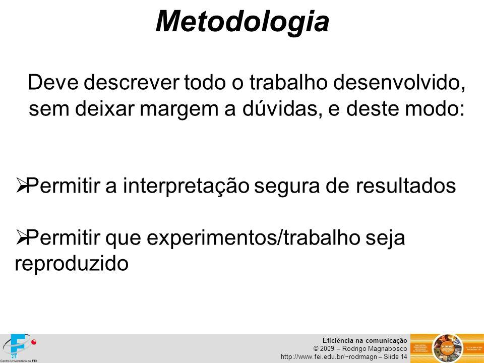 Eficiência na comunicação © 2009 – Rodrigo Magnabosco http://www.fei.edu.br/~rodrmagn – Slide 14 Deve descrever todo o trabalho desenvolvido, sem deix