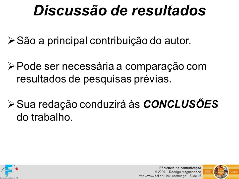 Eficiência na comunicação © 2009 – Rodrigo Magnabosco http://www.fei.edu.br/~rodrmagn – Slide 16 São a principal contribuição do autor. Pode ser neces