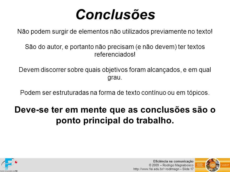 Eficiência na comunicação © 2009 – Rodrigo Magnabosco http://www.fei.edu.br/~rodrmagn – Slide 17 Conclusões Não podem surgir de elementos não utilizad
