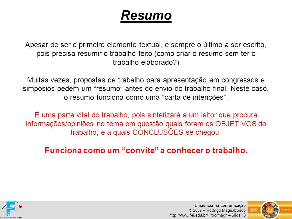 Eficiência na comunicação © 2009 – Rodrigo Magnabosco http://www.fei.edu.br/~rodrmagn – Slide 18 Resumo Apesar de ser o primeiro elemento textual, é s
