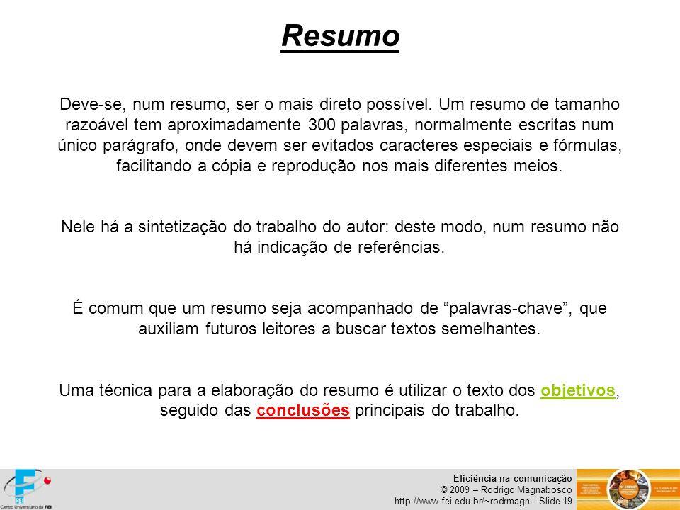 Eficiência na comunicação © 2009 – Rodrigo Magnabosco http://www.fei.edu.br/~rodrmagn – Slide 19 Resumo Deve-se, num resumo, ser o mais direto possíve