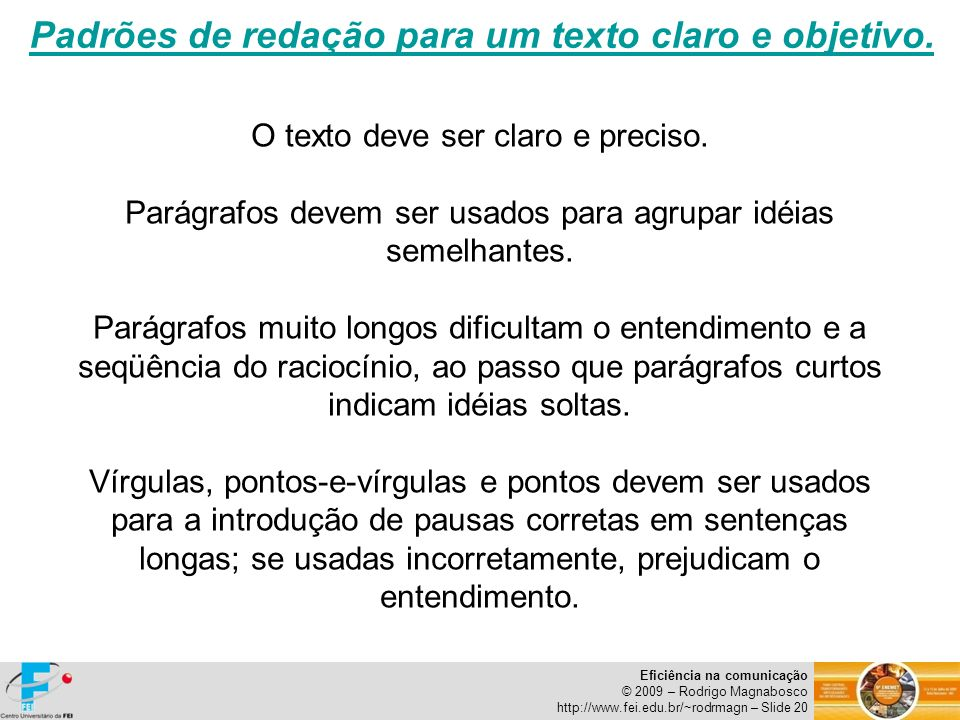 Eficiência na comunicação © 2009 – Rodrigo Magnabosco http://www.fei.edu.br/~rodrmagn – Slide 20 Padrões de redação para um texto claro e objetivo. O