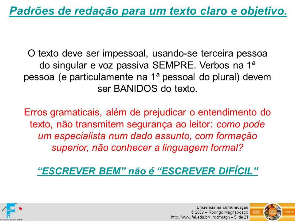 Eficiência na comunicação © 2009 – Rodrigo Magnabosco http://www.fei.edu.br/~rodrmagn – Slide 21 Padrões de redação para um texto claro e objetivo. O