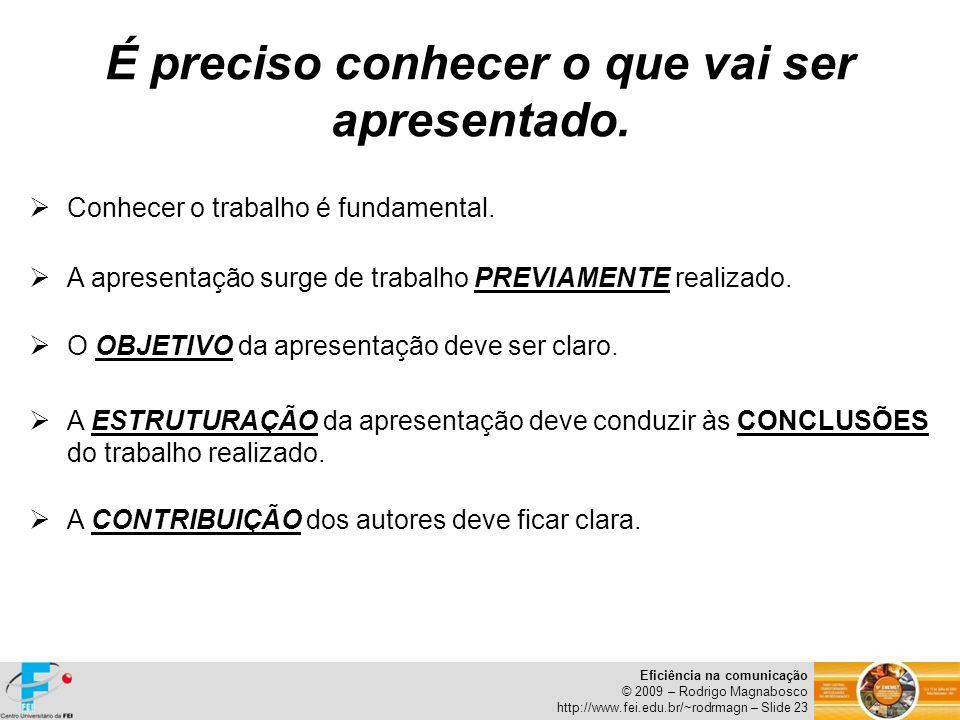 Eficiência na comunicação © 2009 – Rodrigo Magnabosco http://www.fei.edu.br/~rodrmagn – Slide 23 A ESTRUTURAÇÃO da apresentação deve conduzir às CONCL