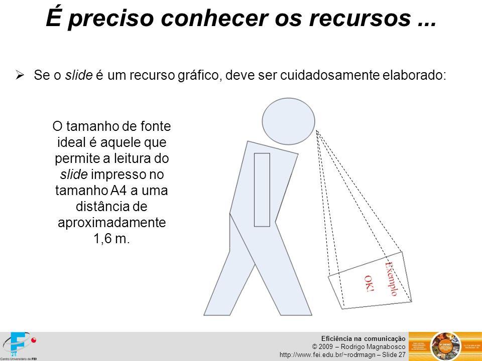Eficiência na comunicação © 2009 – Rodrigo Magnabosco http://www.fei.edu.br/~rodrmagn – Slide 27 Se o slide é um recurso gráfico, deve ser cuidadosame