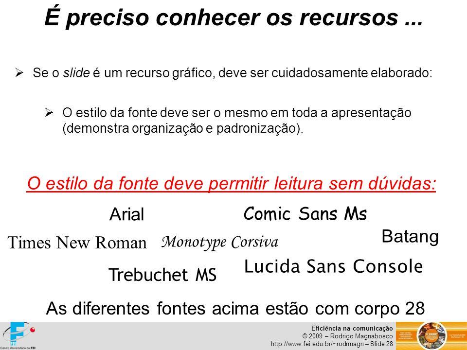 Eficiência na comunicação © 2009 – Rodrigo Magnabosco http://www.fei.edu.br/~rodrmagn – Slide 28 Se o slide é um recurso gráfico, deve ser cuidadosame