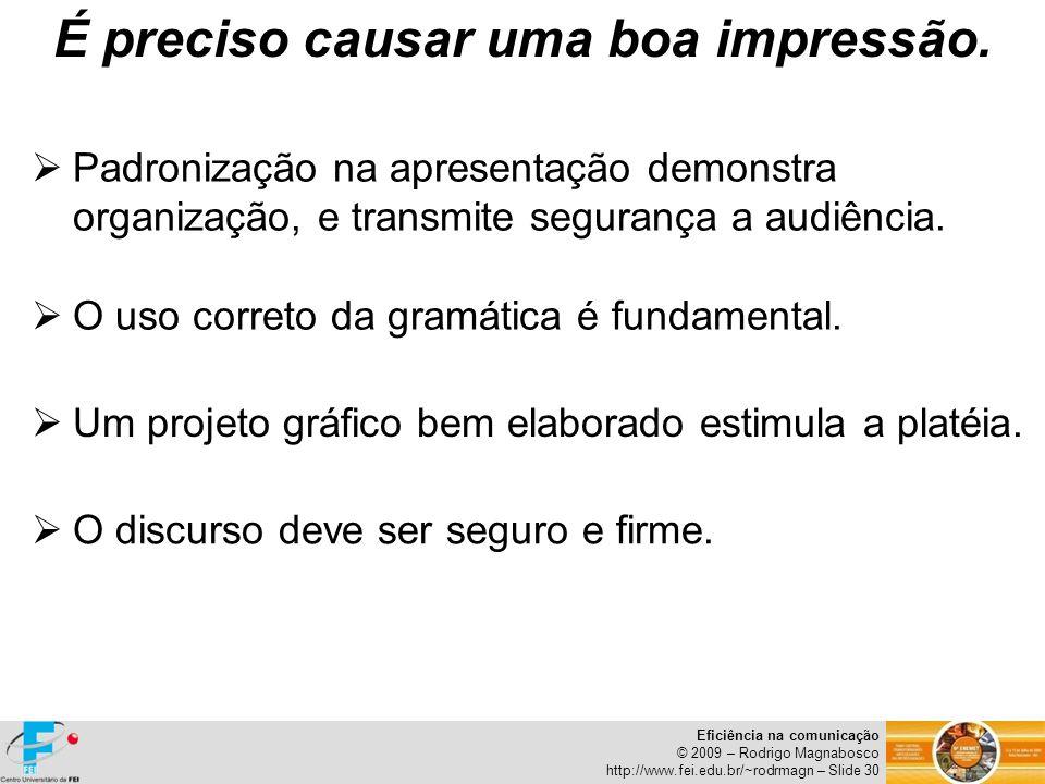Eficiência na comunicação © 2009 – Rodrigo Magnabosco http://www.fei.edu.br/~rodrmagn – Slide 30 É preciso causar uma boa impressão. Padronização na a