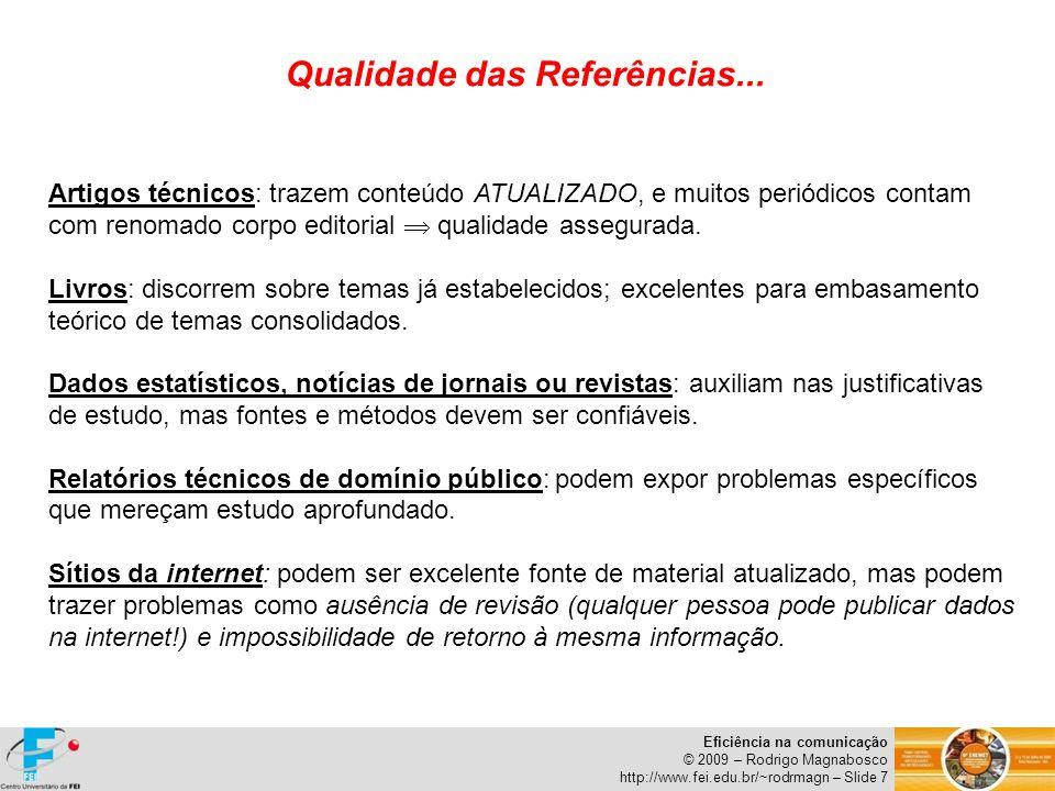 Eficiência na comunicação © 2009 – Rodrigo Magnabosco http://www.fei.edu.br/~rodrmagn – Slide 28 Se o slide é um recurso gráfico, deve ser cuidadosamente elaborado: O estilo da fonte deve ser o mesmo em toda a apresentação (demonstra organização e padronização).