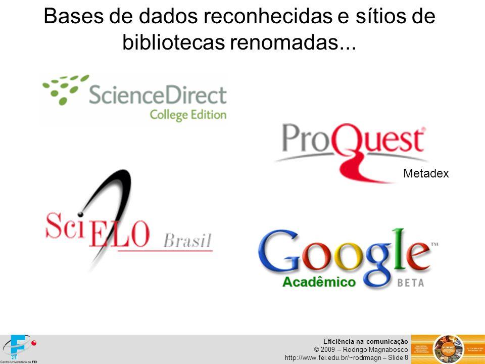 Eficiência na comunicação © 2009 – Rodrigo Magnabosco http://www.fei.edu.br/~rodrmagn – Slide 8 Bases de dados reconhecidas e sítios de bibliotecas re