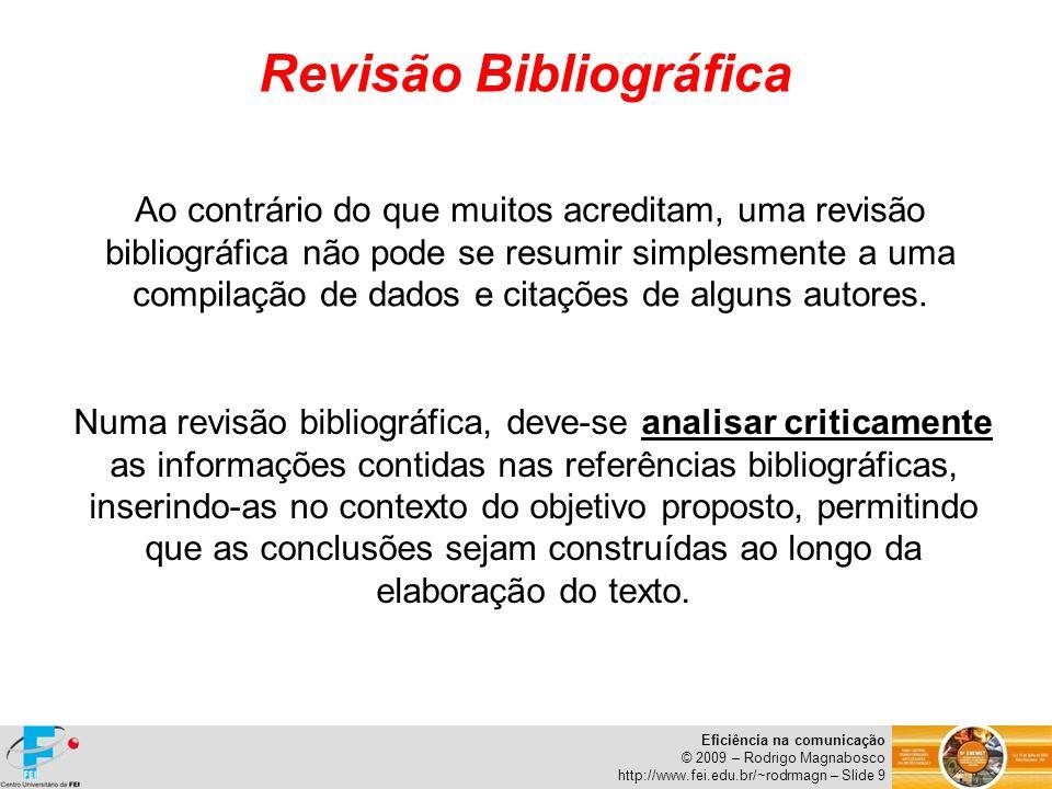 Eficiência na comunicação © 2009 – Rodrigo Magnabosco http://www.fei.edu.br/~rodrmagn – Slide 10 Ainda no assunto Qualidade da Revisão Bibliográfica...