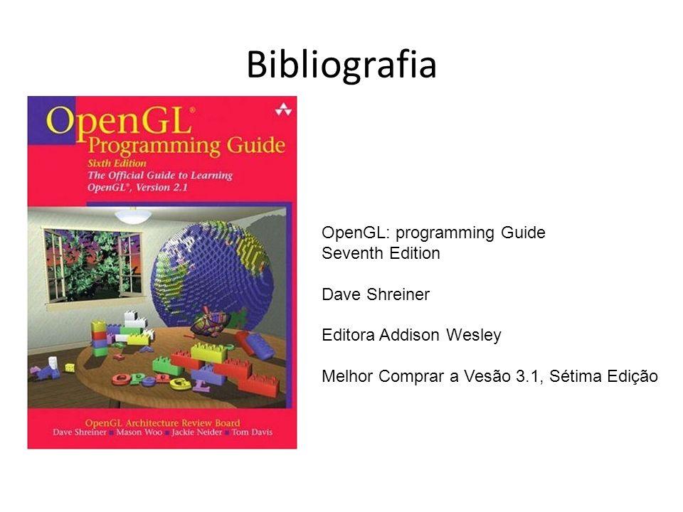 Bibliografia OpenGL: programming Guide Seventh Edition Dave Shreiner Editora Addison Wesley Melhor Comprar a Vesão 3.1, Sétima Edição