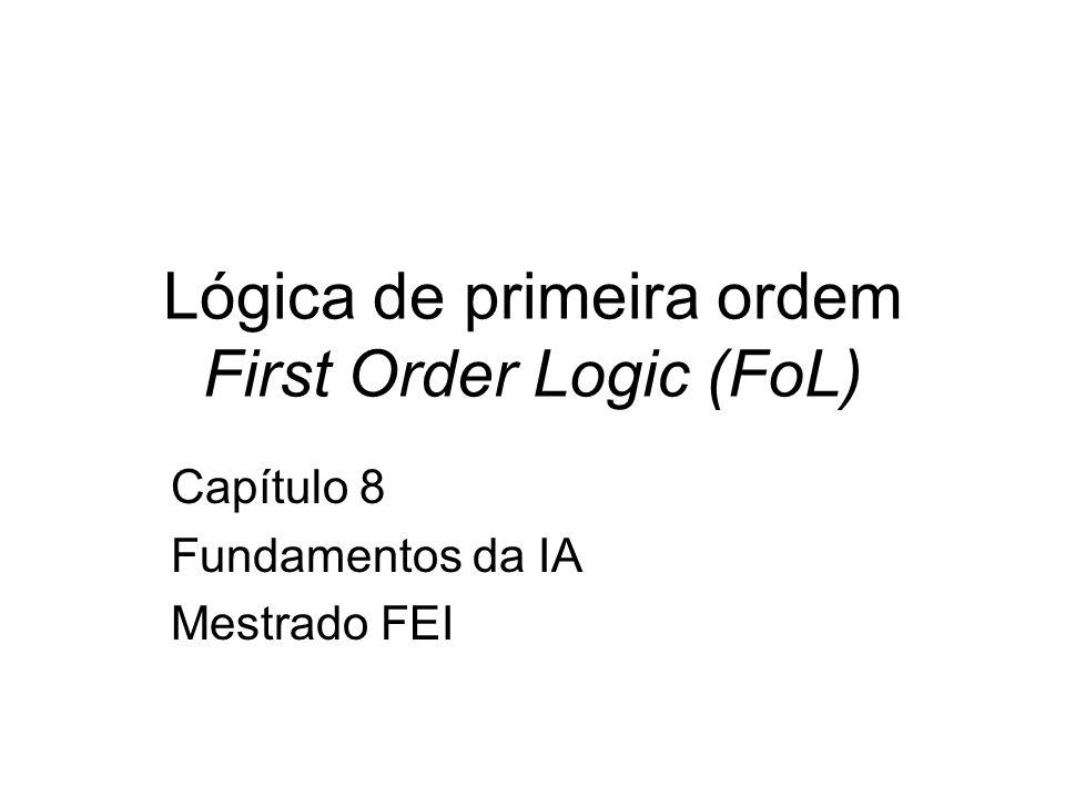 Semântica em lógica de primeira ordem A verdade de qualquer sentença é determinada por um modelo e uma interpretação para os símbolos das sentenças.