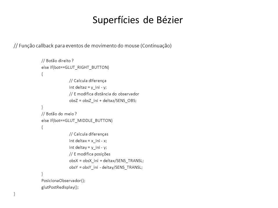 Superfícies de Bézier // Função callback para eventos de movimento do mouse (Continuação) // Botão direito ? else if(bot==GLUT_RIGHT_BUTTON) { // Calc
