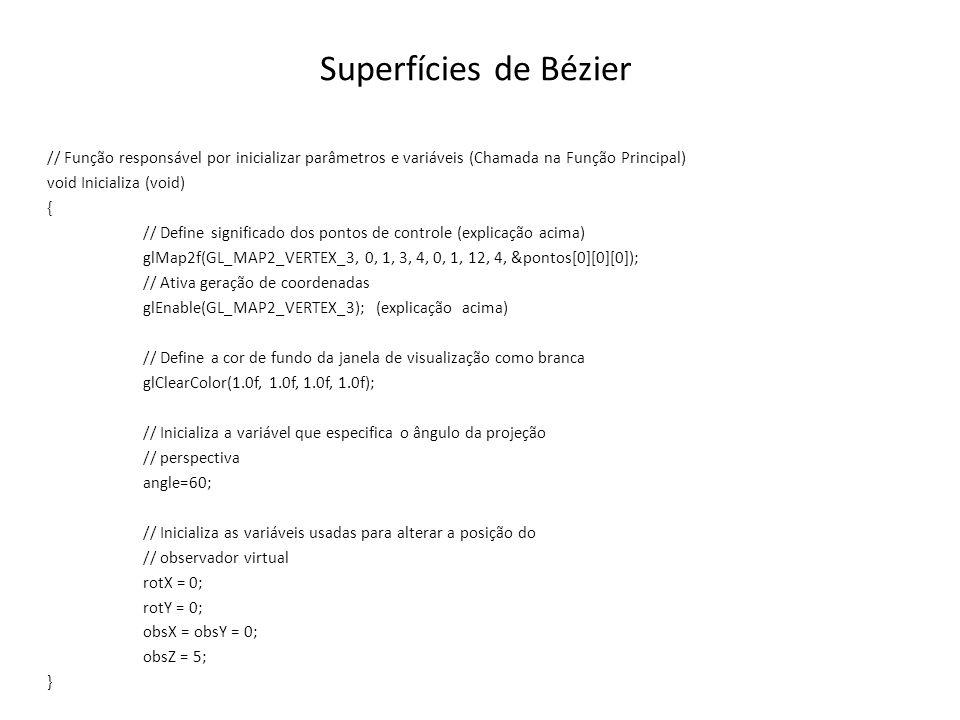 Superfícies de Bézier // Função responsável por inicializar parâmetros e variáveis (Chamada na Função Principal) void Inicializa (void) { // Define si