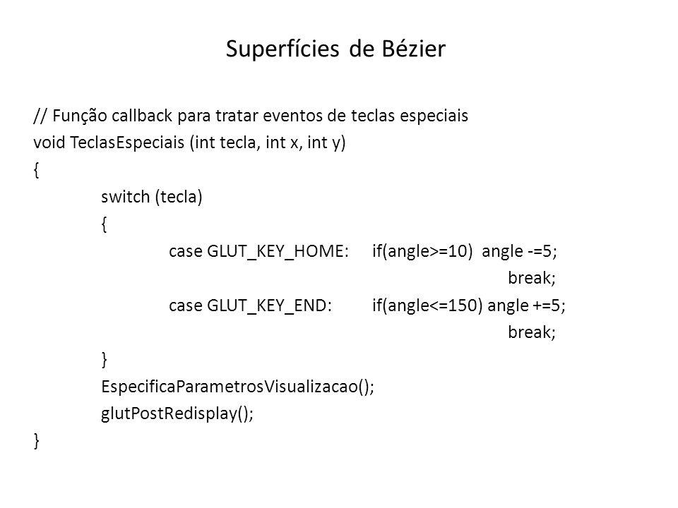 Superfícies de Bézier // Função callback para tratar eventos de teclas especiais void TeclasEspeciais (int tecla, int x, int y) { switch (tecla) { cas