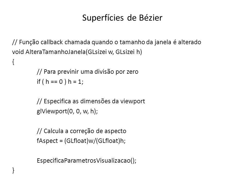 Superfícies de Bézier // Função callback chamada quando o tamanho da janela é alterado void AlteraTamanhoJanela(GLsizei w, GLsizei h) { // Para previn