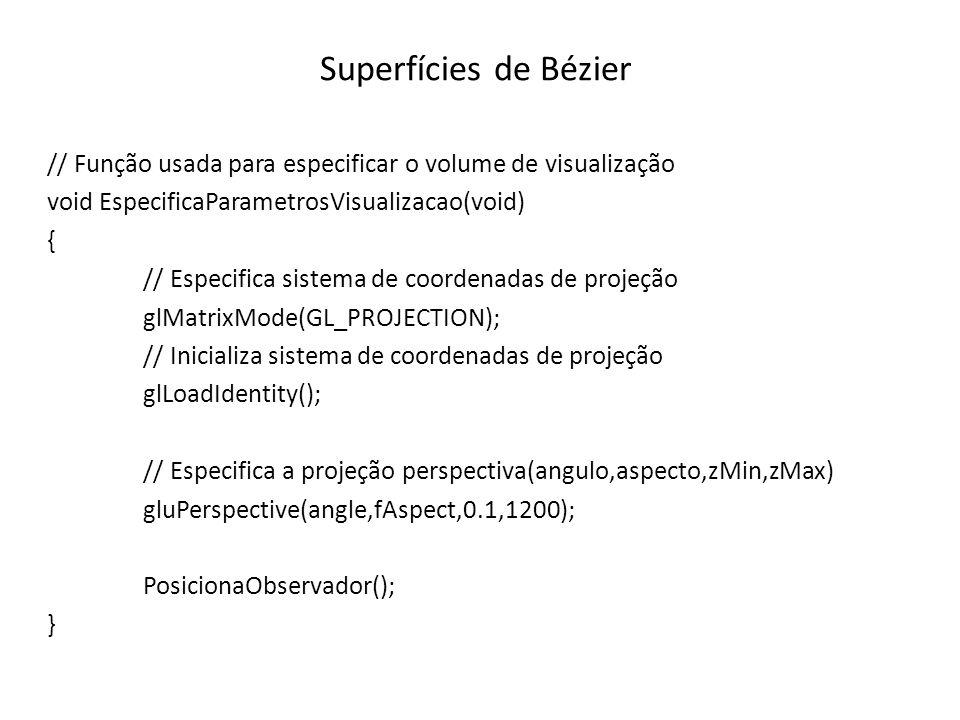 Superfícies de Bézier // Função usada para especificar o volume de visualização void EspecificaParametrosVisualizacao(void) { // Especifica sistema de