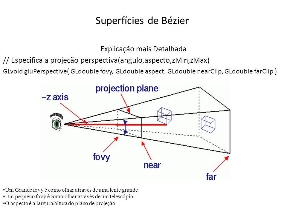 Superfícies de Bézier Explicação mais Detalhada // Especifica a projeção perspectiva(angulo,aspecto,zMin,zMax) GLvoid gluPerspective( GLdouble fovy, G