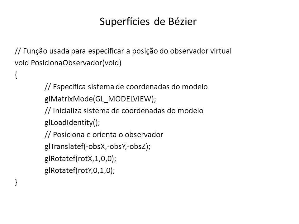 Superfícies de Bézier // Função usada para especificar a posição do observador virtual void PosicionaObservador(void) { // Especifica sistema de coord