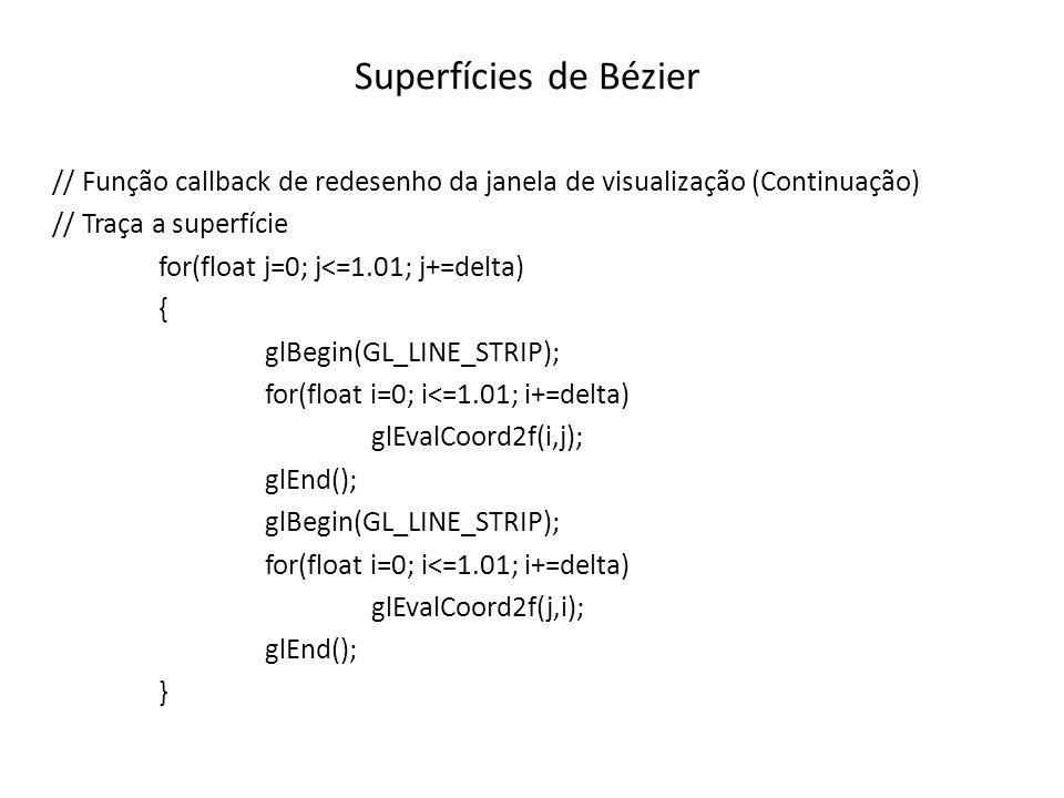 Superfícies de Bézier // Função callback de redesenho da janela de visualização (Continuação) // Traça a superfície for(float j=0; j<=1.01; j+=delta)