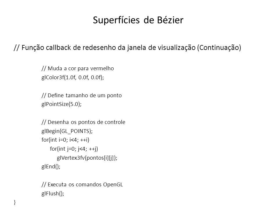 Superfícies de Bézier // Função callback de redesenho da janela de visualização (Continuação) // Muda a cor para vermelho glColor3f(1.0f, 0.0f, 0.0f);