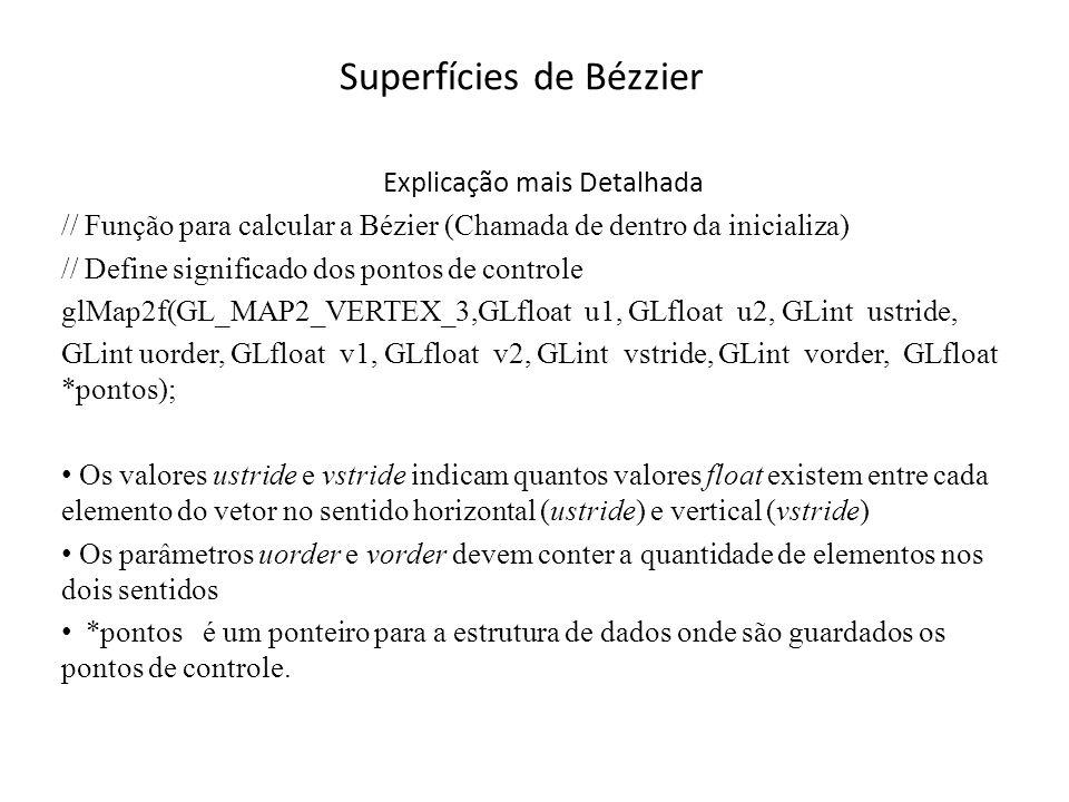 Superfícies de Bézier // Função usada para especificar o volume de visualização void EspecificaParametrosVisualizacao(void) { // Especifica sistema de coordenadas de projeção glMatrixMode(GL_PROJECTION); // Inicializa sistema de coordenadas de projeção glLoadIdentity(); // Especifica a projeção perspectiva(angulo,aspecto,zMin,zMax) gluPerspective(angle,fAspect,0.1,1200); PosicionaObservador(); }