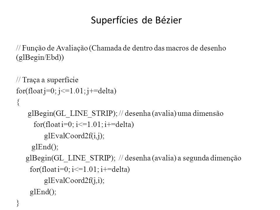 Superfícies de Bézier Sugestão de ClallBacks para serem usadas: // Registra a função callback para eventos de botões do mouse glutMouseFunc(GerenciaMouse); // Registra a função callback para eventos de movimento do mouse glutMotionFunc(GerenciaMovim); // Registra a função callback para tratamento das teclas normais glutKeyboardFunc (Teclado); // Registra a função callback para tratamento das teclas especiais glutSpecialFunc (TeclasEspeciais);