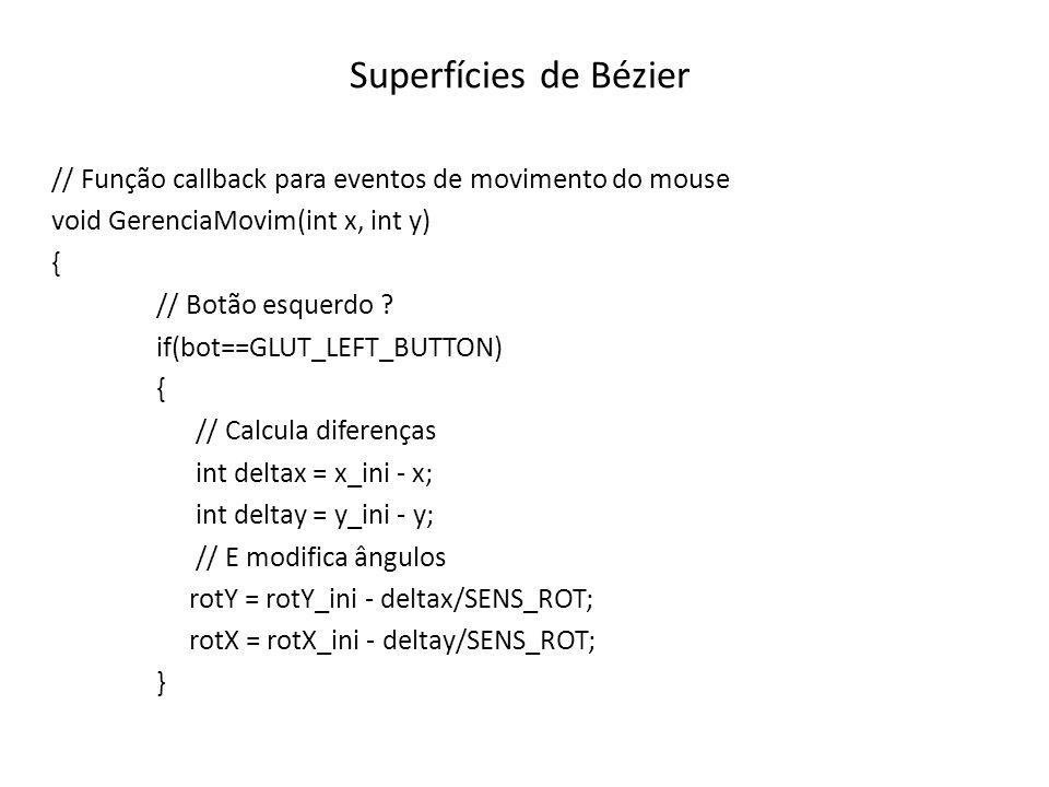 Superfícies de Bézier // Função callback de redesenho da janela de visualização (Continuação) // Muda a cor para vermelho glColor3f(1.0f, 0.0f, 0.0f); // Define tamanho de um ponto glPointSize(5.0); // Desenha os pontos de controle glBegin(GL_POINTS); for(int i=0; i<4; ++i) for(int j=0; j<4; ++j) glVertex3fv(pontos[i][j]); glEnd(); // Executa os comandos OpenGL glFlush(); }