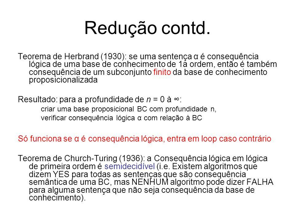 Redução contd. Teorema de Herbrand (1930): se uma sentença α é consequência lógica de uma base de conhecimento de 1a ordem, então é também consequênci